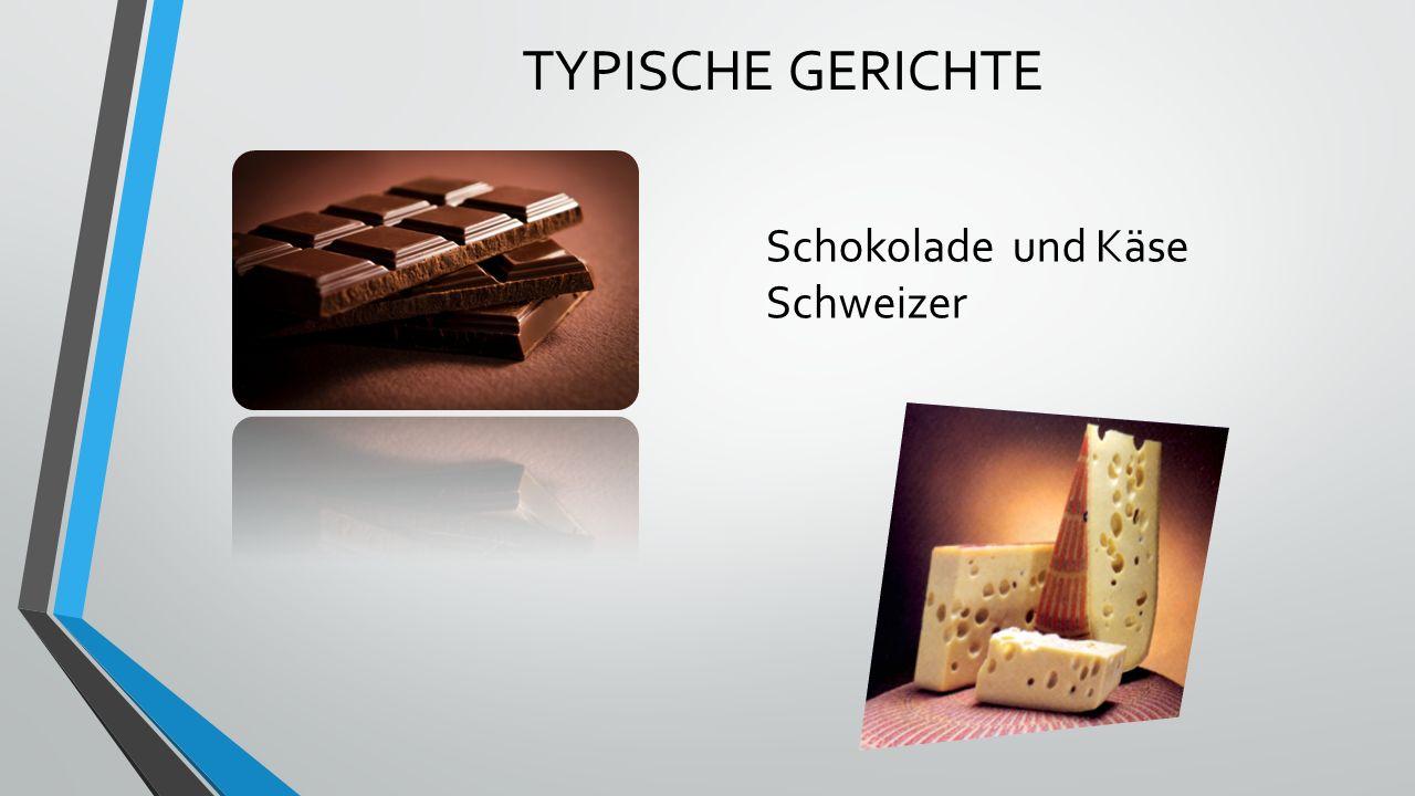 TYPISCHE GERICHTE Schokolade und Käse Schweizer
