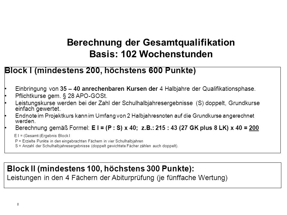 8 Berechnung der Gesamtqualifikation Basis: 102 Wochenstunden Block I (mindestens 200, höchstens 600 Punkte) Einbringung von 35 – 40 anrechenbaren Kursen der 4 Halbjahre der Qualifikationsphase.