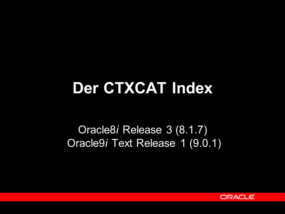 Der CTXCAT Index Oracle8i Release 3 (8.1.7) Oracle9i Text Release 1 (9.0.1)