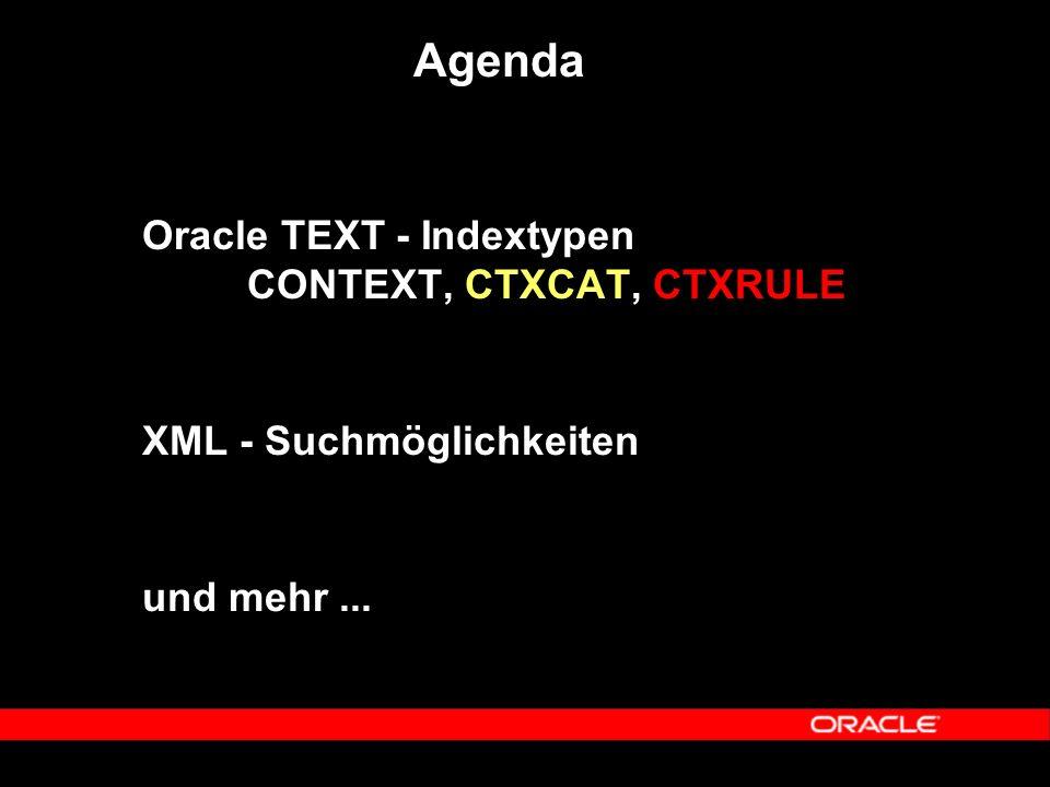 Überblick - CTXCAT  Zulässige Datentypen für die TextSpalte: varchar2, char  zulässige Parameter bei der CTXCAT-Indexerstellung: – INDEX SET – LEXER – MEMORY – STOPLIST – STORAGE – WORDLIST  z.Zt.
