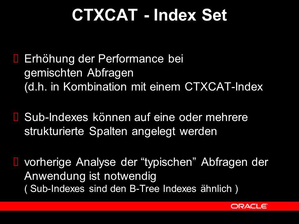  Erhöhung der Performance bei gemischten Abfragen (d.h. in Kombination mit einem CTXCAT-Index  Sub-Indexes können auf eine oder mehrere strukturiert