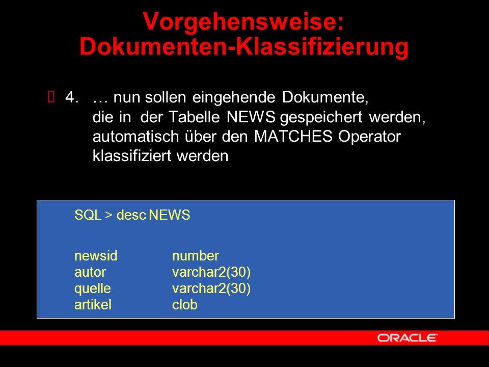  4. … nun sollen eingehende Dokumente, die in der Tabelle NEWS gespeichert werden, automatisch über den MATCHES Operator klassifiziert werden SQL > d