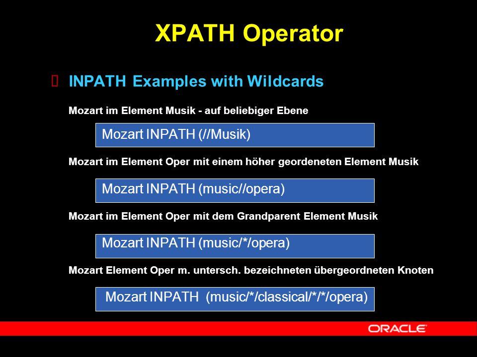  INPATH Examples with Wildcards Mozart im Element Musik - auf beliebiger Ebene Mozart INPATH (//Musik) Mozart im Element Oper mit einem höher georden