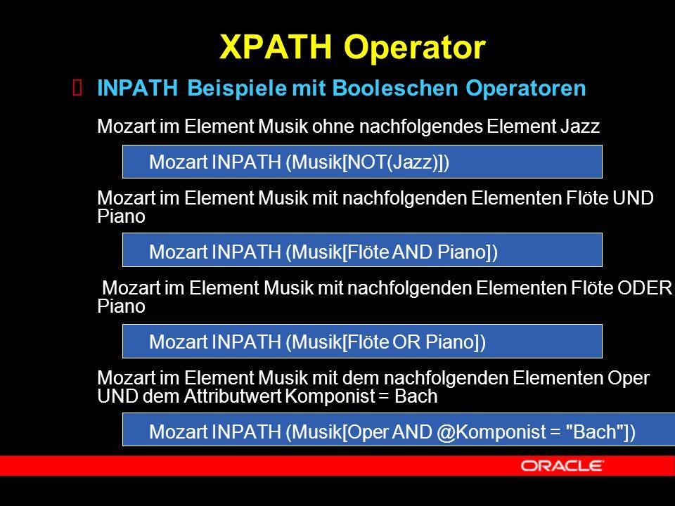  INPATH Beispiele mit Booleschen Operatoren Mozart im Element Musik ohne nachfolgendes Element Jazz Mozart INPATH (Musik[NOT(Jazz)]) Mozart im Elemen