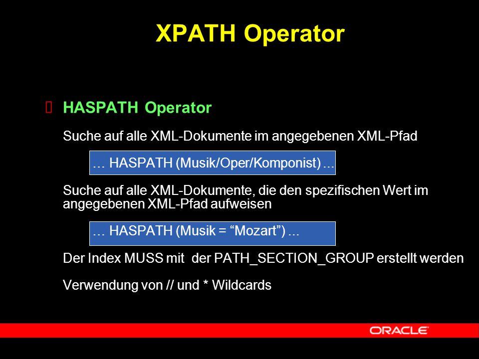  HASPATH Operator Suche auf alle XML-Dokumente im angegebenen XML-Pfad … HASPATH (Musik/Oper/Komponist)... Suche auf alle XML-Dokumente, die den spez