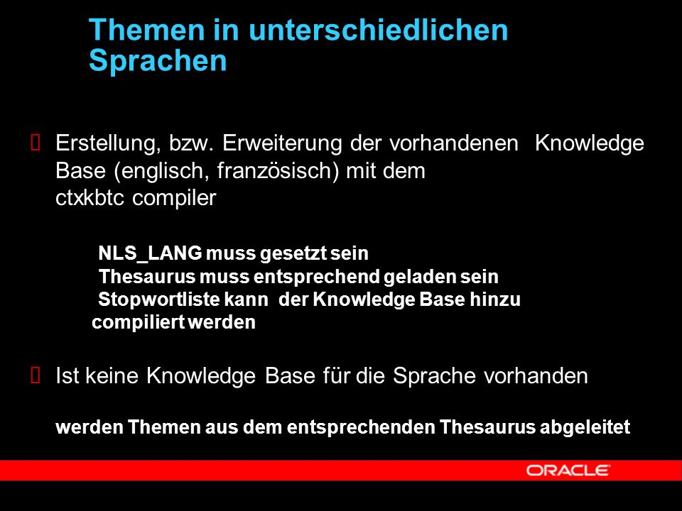  Erstellung, bzw. Erweiterung der vorhandenen Knowledge Base (englisch, französisch) mit dem ctxkbtc compiler NLS_LANG muss gesetzt sein Thesaurus mu
