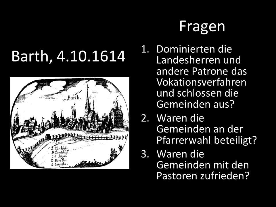 Barth, 4.10.1614 Fragen 1.Dominierten die Landesherren und andere Patrone das Vokationsverfahren und schlossen die Gemeinden aus.