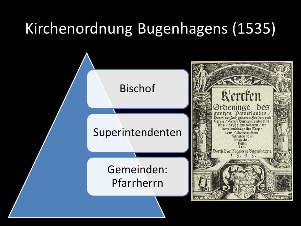 Kirchenordnung Bugenhagens (1535) BischofSuperintendenten Gemeinden: Pfarrherrn