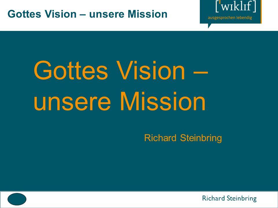 Gottes Vision – unsere Mission Richard Steinbring Gottes Vision – unsere Mission Richard Steinbring