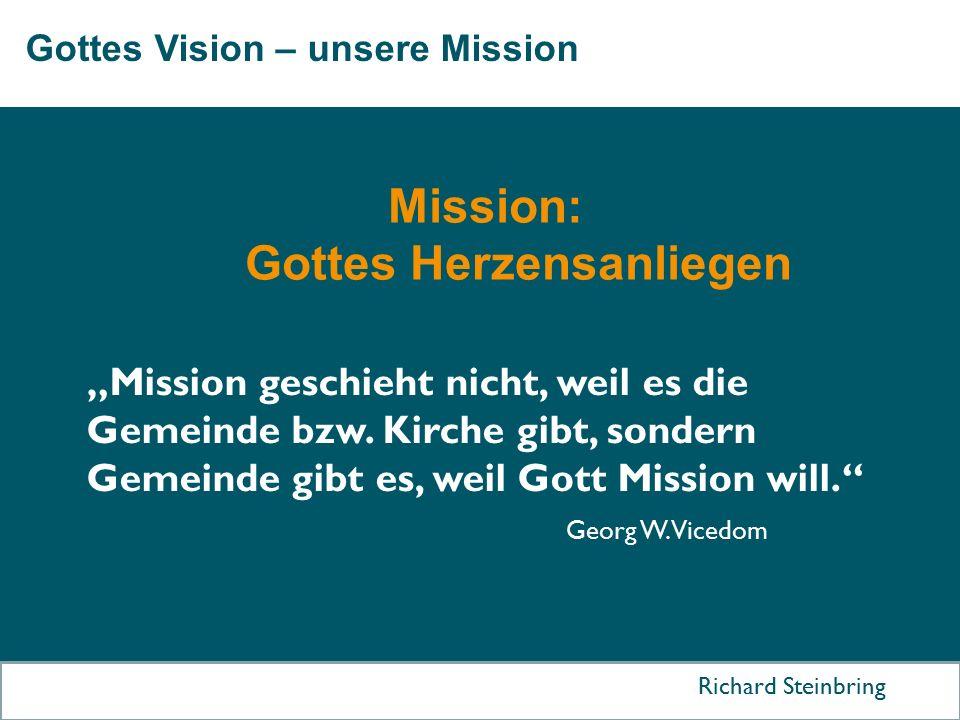 """Gottes Vision – unsere Mission Richard Steinbring """"Mission geschieht nicht, weil es die Gemeinde bzw. Kirche gibt, sondern Gemeinde gibt es, weil Gott"""