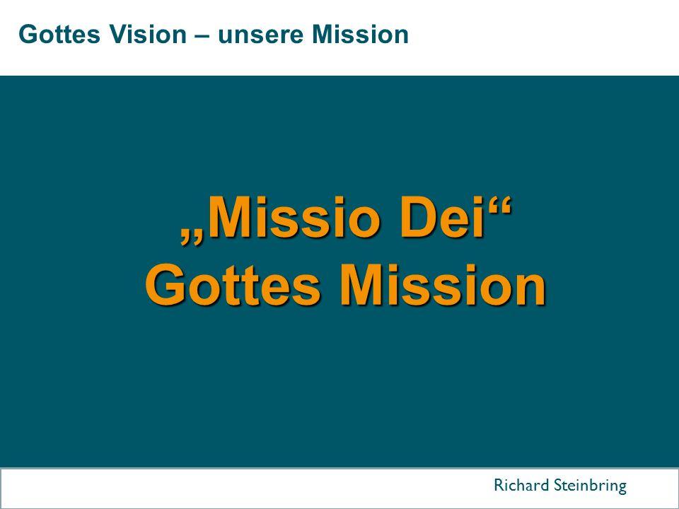 "Gottes Vision – unsere Mission Richard Steinbring ""Missio Dei Gottes Mission"