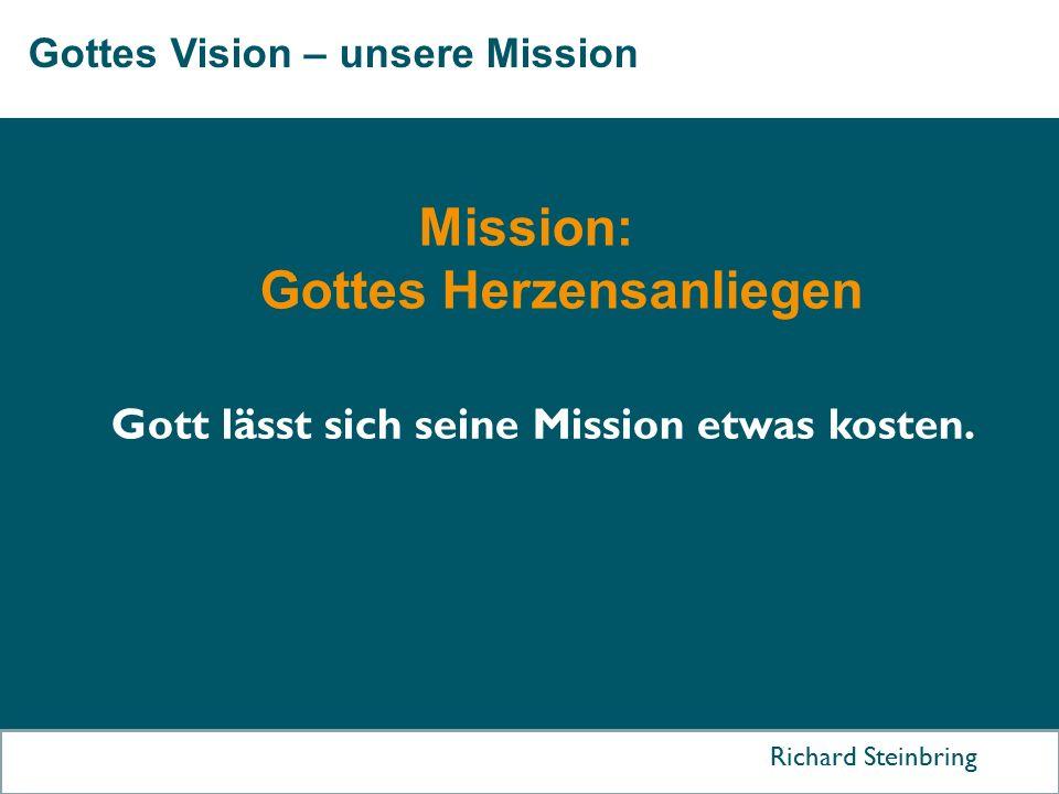 Gottes Vision – unsere Mission Richard Steinbring Mission: Gottes Herzensanliegen Gott lässt sich seine Mission etwas kosten.