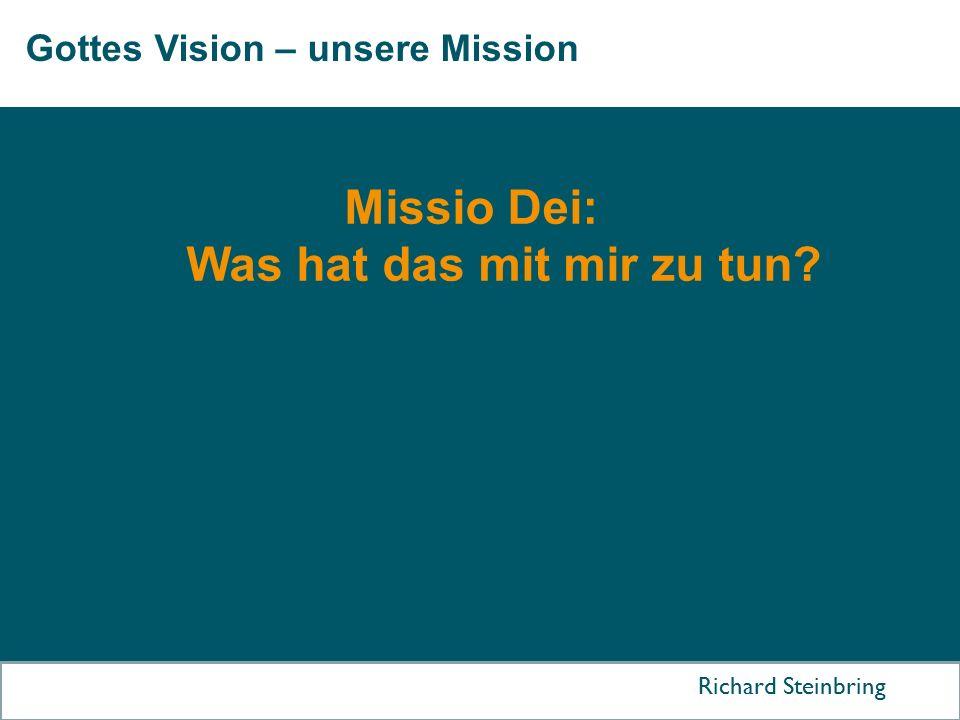 Gottes Vision – unsere Mission Richard Steinbring Missio Dei: Was hat das mit mir zu tun?