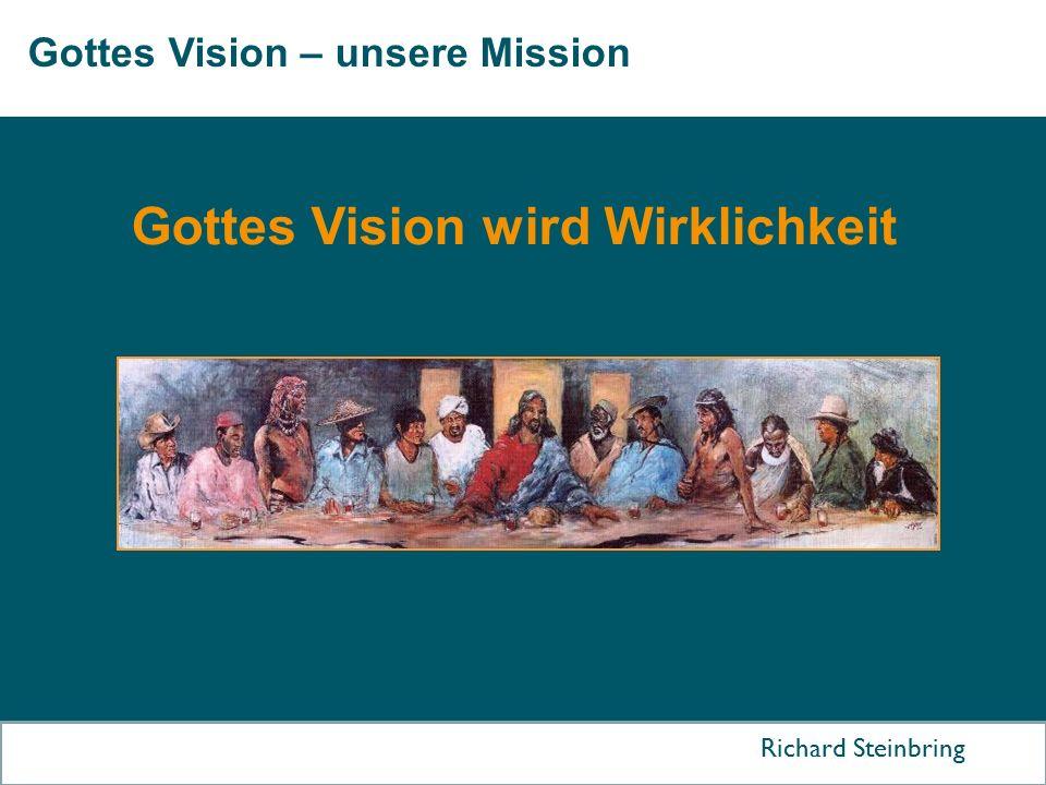 Gottes Vision – unsere Mission Richard Steinbring Gottes Vision wird Wirklichkeit