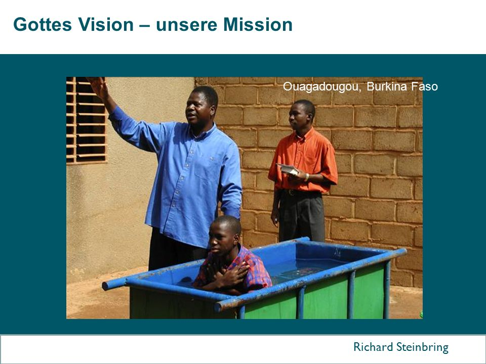 Gottes Vision – unsere Mission Richard Steinbring Ouagadougou, Burkina Faso