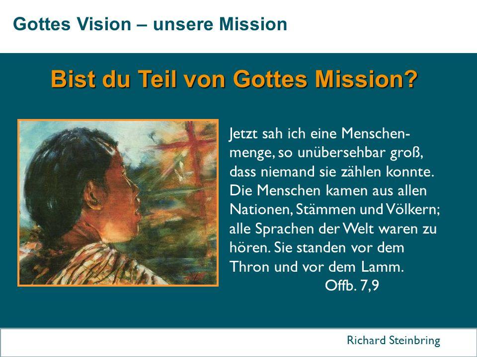 Gottes Vision – unsere Mission Richard Steinbring Jetzt sah ich eine Menschen- menge, so unübersehbar groß, dass niemand sie zählen konnte. Die Mensch