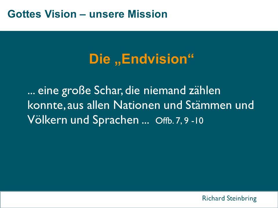 """Gottes Vision – unsere Mission Richard Steinbring Die """"Endvision""""... eine große Schar, die niemand zählen konnte, aus allen Nationen und Stämmen und V"""