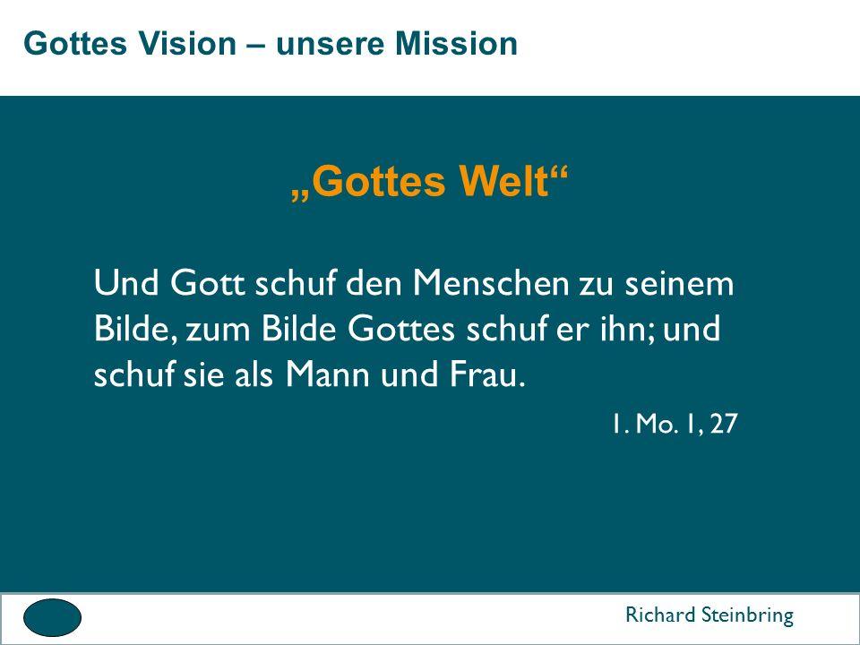 Gottes Vision – unsere Mission Richard Steinbring Und Gott schuf den Menschen zu seinem Bilde, zum Bilde Gottes schuf er ihn; und schuf sie als Mann und Frau.