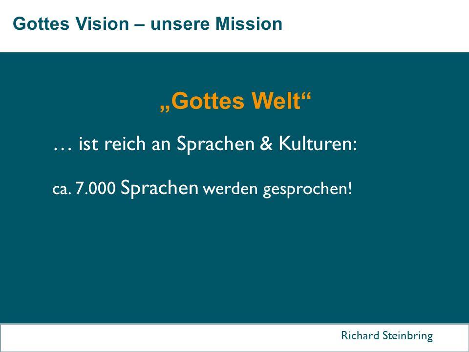 """Gottes Vision – unsere Mission Richard Steinbring … ist reich an Sprachen & Kulturen: ca. 7.000 Sprachen werden gesprochen! """"Gottes Welt"""""""