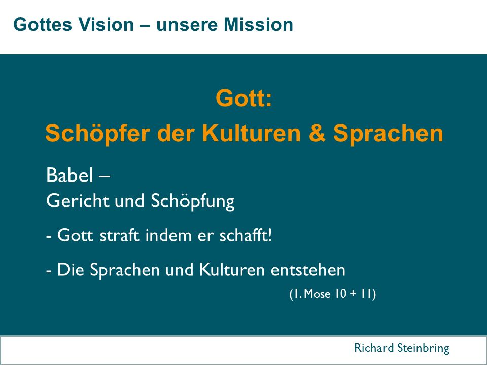 Gottes Vision – unsere Mission Richard Steinbring Gott: Schöpfer der Kulturen & Sprachen Babel – Gericht und Schöpfung - Gott straft indem er schafft!
