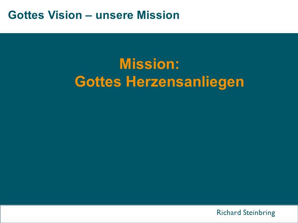 Gottes Vision – unsere Mission Richard Steinbring Mission: Gottes Herzensanliegen