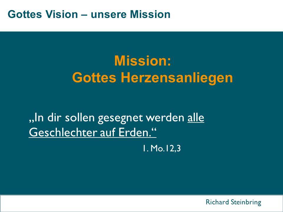 """Gottes Vision – unsere Mission Richard Steinbring """"In dir sollen gesegnet werden alle Geschlechter auf Erden."""" 1. Mo.12,3 Mission: Gottes Herzensanlie"""