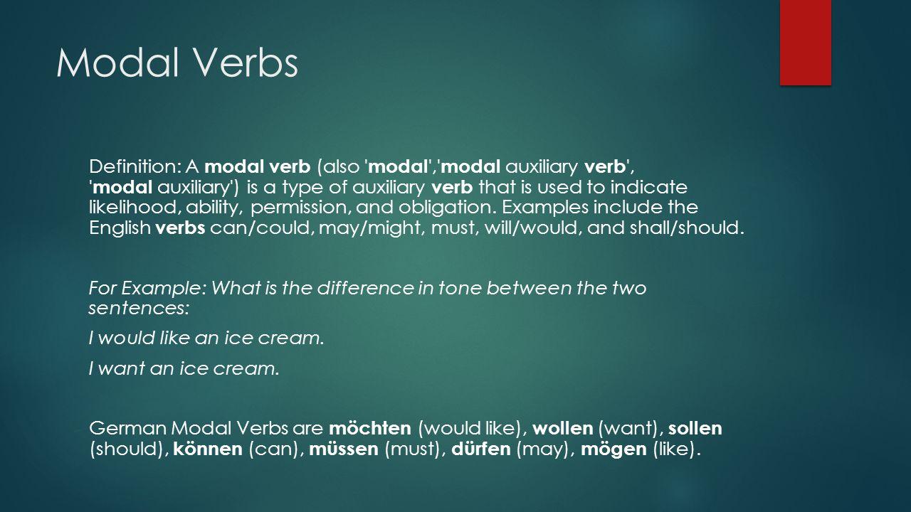 Modal Verbs  Modal Verbs have similar properties.