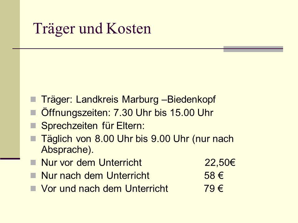 Träger und Kosten Träger: Landkreis Marburg –Biedenkopf Öffnungszeiten: 7.30 Uhr bis 15.00 Uhr Sprechzeiten für Eltern: Täglich von 8.00 Uhr bis 9.00 Uhr (nur nach Absprache).