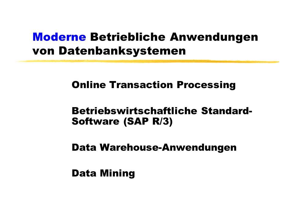 Moderne Betriebliche Anwendungen von Datenbanksystemen Online Transaction Processing Betriebswirtschaftliche Standard- Software (SAP R/3) Data Warehouse-Anwendungen Data Mining