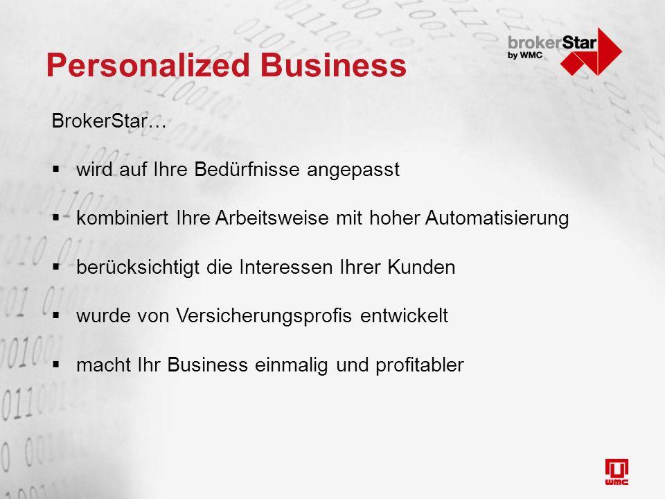 Personalized Business BrokerStar…  wird auf Ihre Bedürfnisse angepasst  kombiniert Ihre Arbeitsweise mit hoher Automatisierung  berücksichtigt die Interessen Ihrer Kunden  wurde von Versicherungsprofis entwickelt  macht Ihr Business einmalig und profitabler