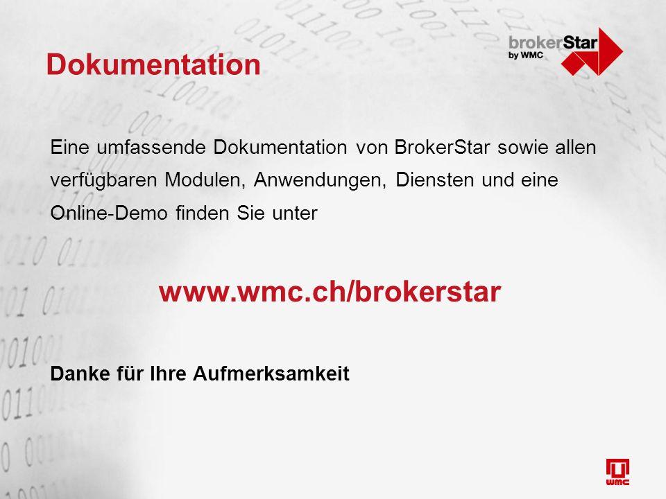 Dokumentation Eine umfassende Dokumentation von BrokerStar sowie allen verfügbaren Modulen, Anwendungen, Diensten und eine Online-Demo finden Sie unter www.wmc.ch/brokerstar Danke für Ihre Aufmerksamkeit