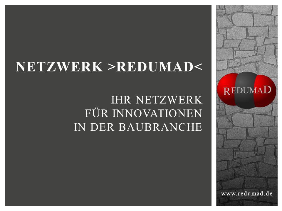 www.redumad.de NETZWERK >REDUMAD< IHR NETZWERK FÜR INNOVATIONEN IN DER BAUBRANCHE