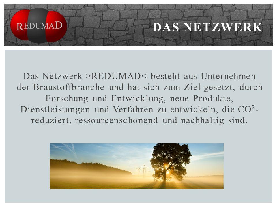 Das Netzwerk >REDUMAD< besteht aus Unternehmen der Braustoffbranche und hat sich zum Ziel gesetzt, durch Forschung und Entwicklung, neue Produkte, Dienstleistungen und Verfahren zu entwickeln, die CO 2 - reduziert, ressourcenschonend und nachhaltig sind.