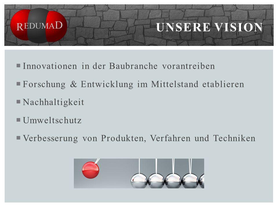 UNSERE VISION  Innovationen in der Baubranche vorantreiben  Forschung & Entwicklung im Mittelstand etablieren  Nachhaltigkeit  Umweltschutz  Verbesserung von Produkten, Verfahren und Techniken