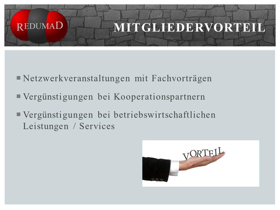  Netzwerkveranstaltungen mit Fachvorträgen  Vergünstigungen bei Kooperationspartnern  Vergünstigungen bei betriebswirtschaftlichen Leistungen / Services MITGLIEDERVORTEIL