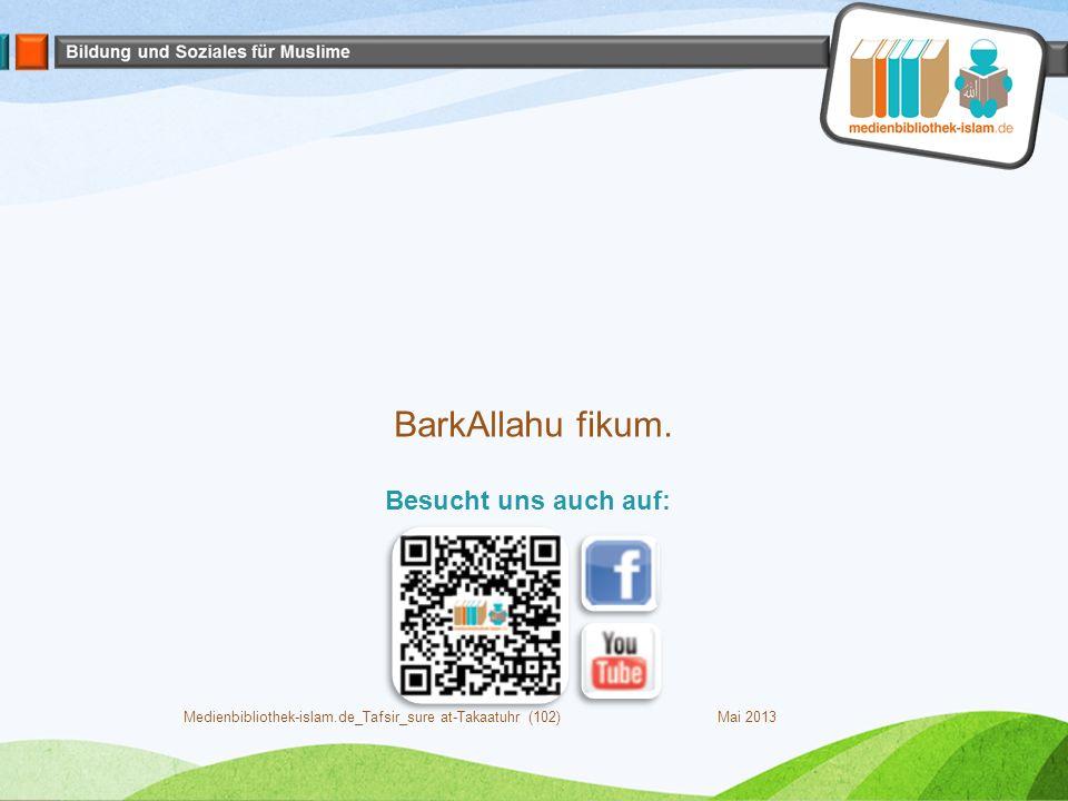Mai 2013Medienbibliothek-islam.de_Tafsir_sure at-Takaatuhr (102) BarkAllahu fikum. Besucht uns auch auf: