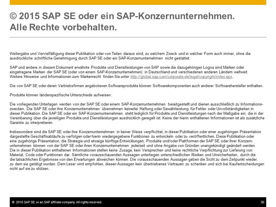 ©2015 SAP SE or an SAP affiliate company. All rights reserved.30 © 2015 SAP SE oder ein SAP-Konzernunternehmen. Alle Rechte vorbehalten. Weitergabe un