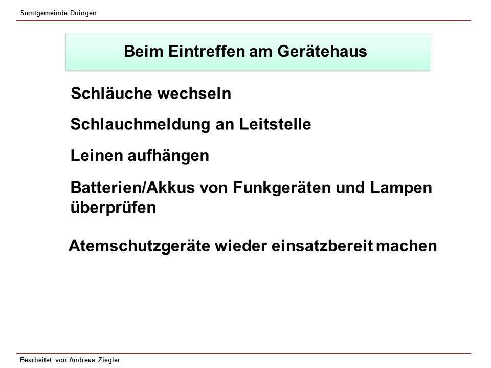 Samtgemeinde Duingen Bearbeitet von Andreas Ziegler Beim Eintreffen am Gerätehaus Schläuche wechseln Schlauchmeldung an Leitstelle Leinen aufhängen Ba