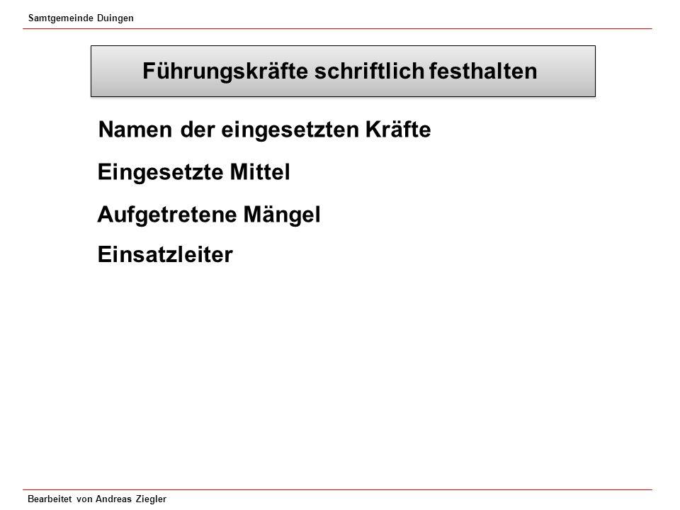 Samtgemeinde Duingen Bearbeitet von Andreas Ziegler Führungskräfte schriftlich festhalten Namen der eingesetzten Kräfte Eingesetzte Mittel Aufgetreten
