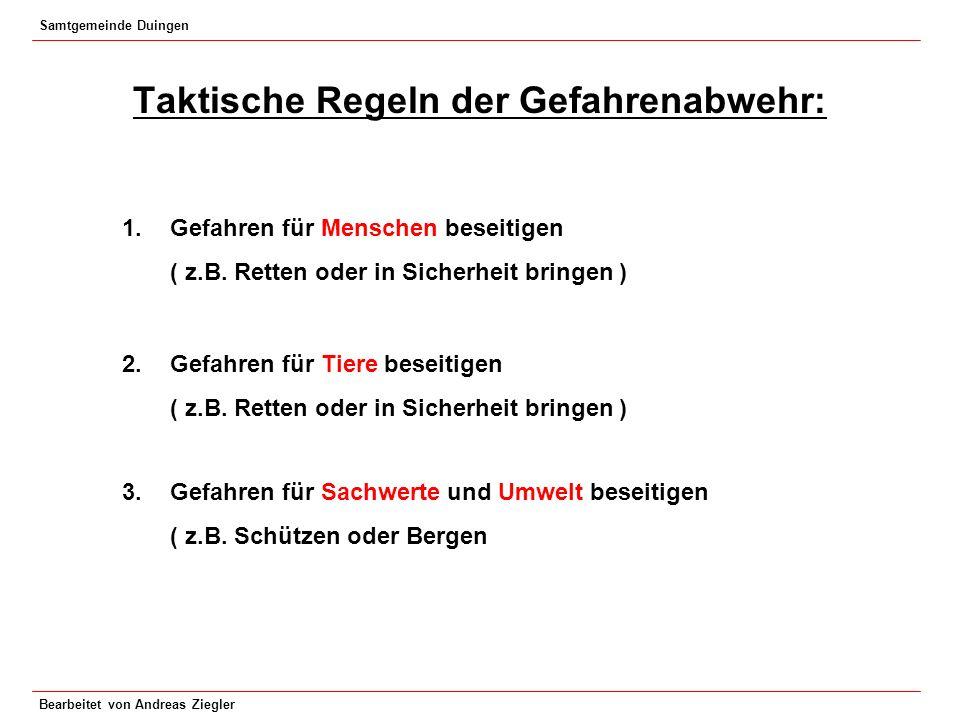 Samtgemeinde Duingen Bearbeitet von Andreas Ziegler Taktische Regeln der Gefahrenabwehr: 1.Gefahren für Menschen beseitigen ( z.B. Retten oder in Sich