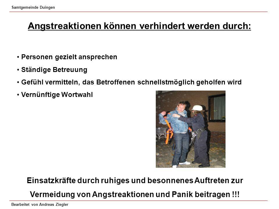 Samtgemeinde Duingen Bearbeitet von Andreas Ziegler Angstreaktionen können verhindert werden durch: Personen gezielt ansprechen Ständige Betreuung Gef