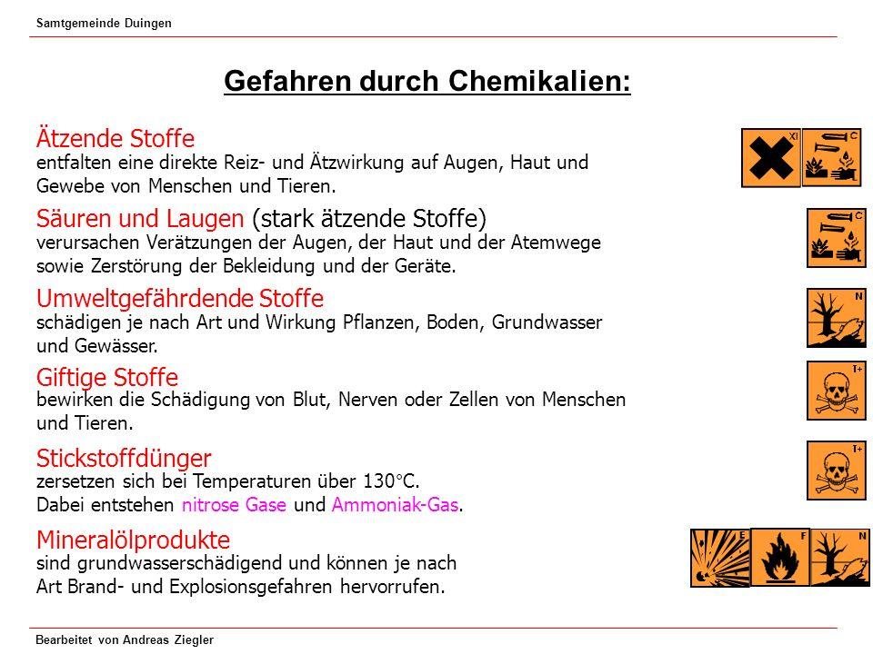Samtgemeinde Duingen Bearbeitet von Andreas Ziegler Gefahren durch Chemikalien Ätzende Stoffe entfalten eine direkte Reiz- und Ätzwirkung auf Augen, H