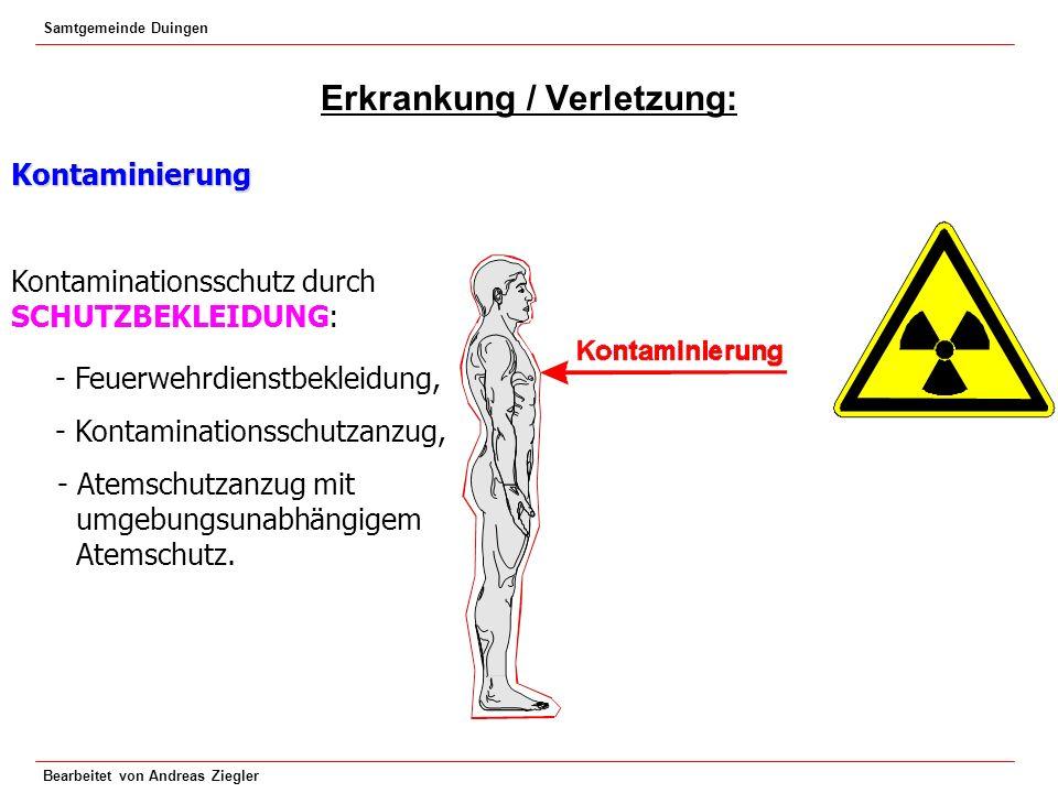 Samtgemeinde Duingen Bearbeitet von Andreas Ziegler Erkrankung / Verletzung: Kontaminierung Kontaminationsschutz durch SCHUTZBEKLEIDUNG: - Feuerwehrdi