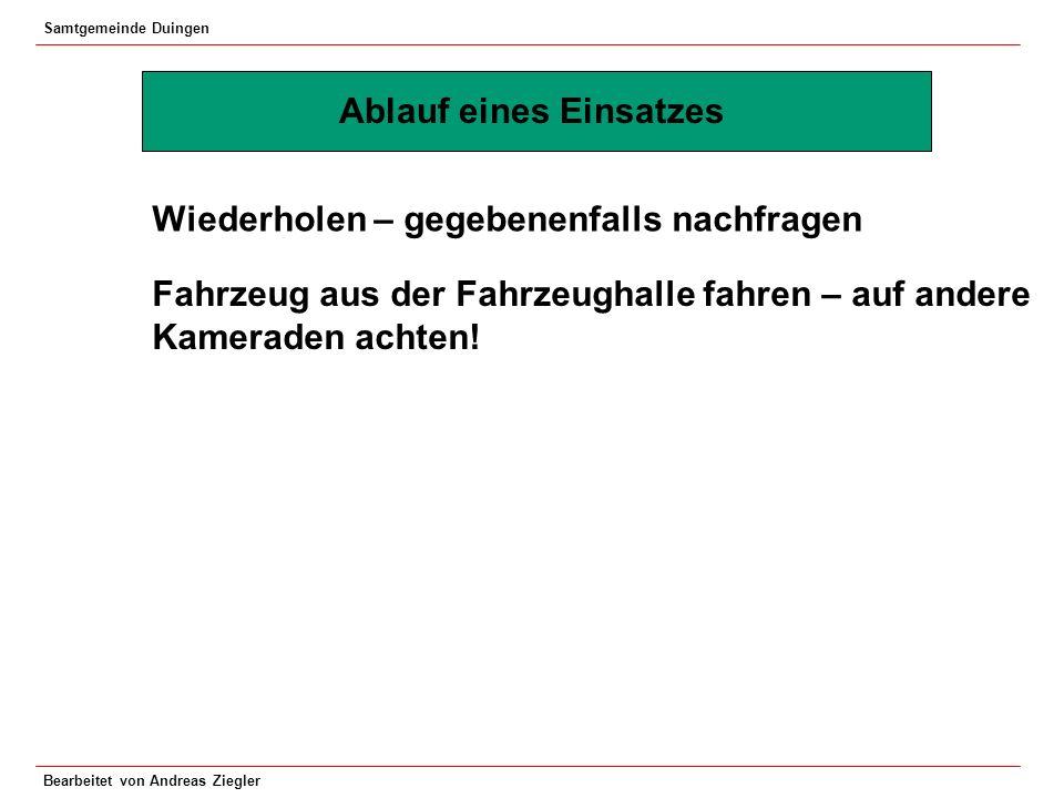 Samtgemeinde Duingen Bearbeitet von Andreas Ziegler Ablauf eines Einsatzes Wiederholen – gegebenenfalls nachfragen Fahrzeug aus der Fahrzeughalle fahr