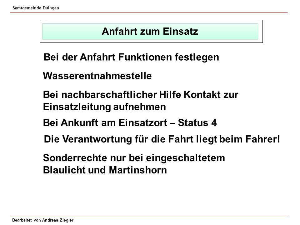 Samtgemeinde Duingen Bearbeitet von Andreas Ziegler Anfahrt zum Einsatz Bei der Anfahrt Funktionen festlegen Wasserentnahmestelle Bei nachbarschaftlic