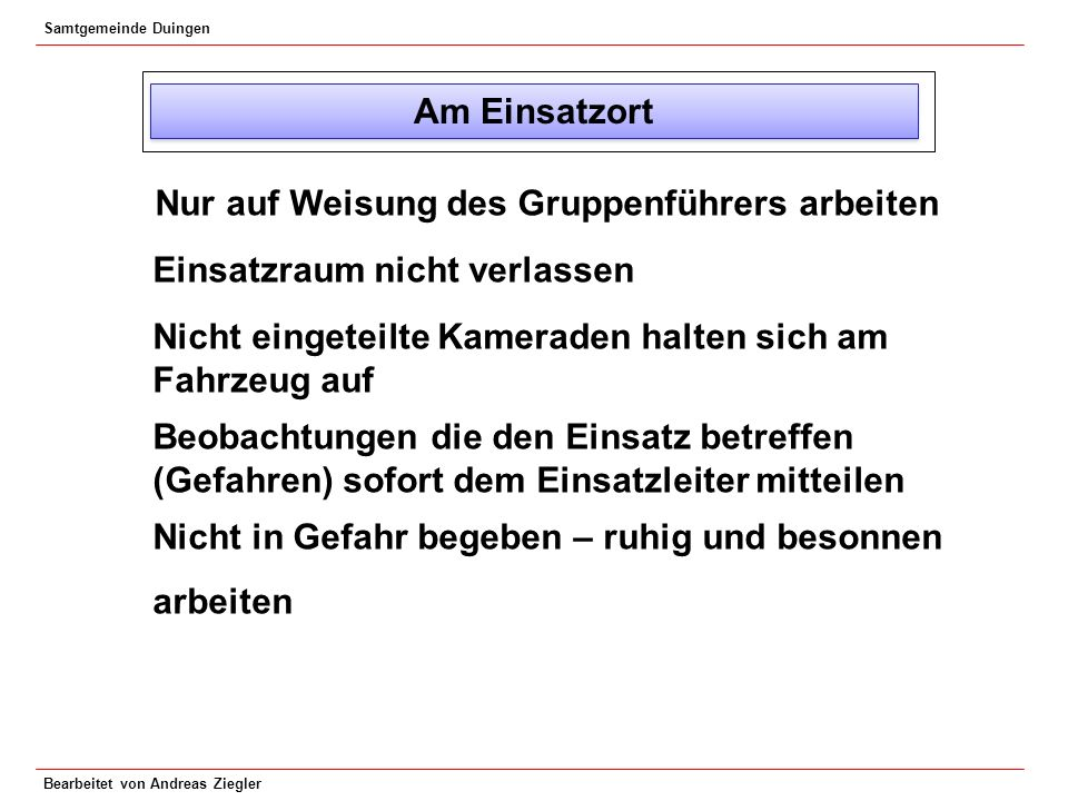 Samtgemeinde Duingen Bearbeitet von Andreas Ziegler Am Einsatzort Nur auf Weisung des Gruppenführers arbeiten Einsatzraum nicht verlassen Nicht einget