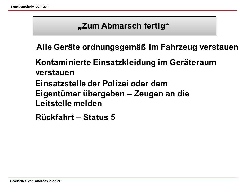 """Samtgemeinde Duingen Bearbeitet von Andreas Ziegler """"Zum Abmarsch fertig"""" Alle Geräte ordnungsgemäß im Fahrzeug verstauen Kontaminierte Einsatzkleidun"""