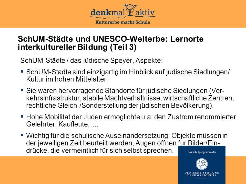 SchUM-Städte und UNESCO-Welterbe: Lernorte interkultureller Bildung (Teil 3) SchUM-Städte / das jüdische Speyer, Aspekte:  SchUM-Städte sind einzigar