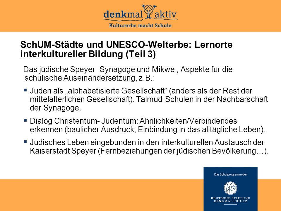 SchUM-Städte und UNESCO-Welterbe: Lernorte interkultureller Bildung (Teil 3) Das jüdische Speyer- Synagoge und Mikwe, Aspekte für die schulische Ausei