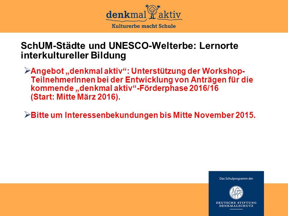 """SchUM-Städte und UNESCO-Welterbe: Lernorte interkultureller Bildung  Angebot """"denkmal aktiv"""": Unterstützung der Workshop- TeilnehmerInnen bei der Ent"""
